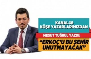 """MESUT TUĞRUL YAZDI: """"ERKOÇ'U BU ŞEHİR..."""