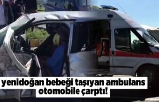 Yenidoğan bebeği taşıyan ambulans otomobile çarptı!