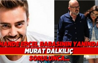 Hande Erçel babasının yanında Murat Dalkılıç...
