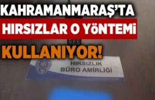 Hırsızlar Kahramanmaraş'ta bu yöntemi kullanıyor