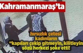 Kahramanmaraş'ta hırsızlık çetesi kadınların...