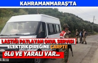 Kahramanmaraş'ta Lastiği patlayana okul servisi...