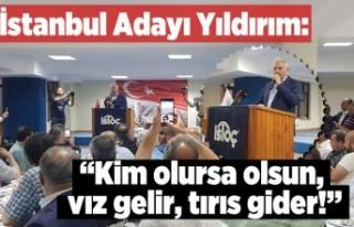 İstanbul Adayı Yıldırım: ''Kim olursa...