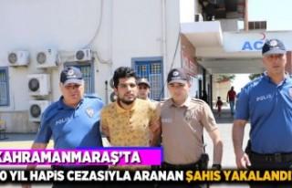 Kahramanmaraş'ta 10 yıl hapis cezasıyla aranan...