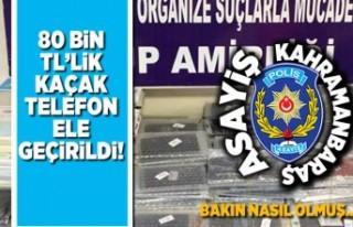 Kahramanmaraş'ta 80 bin TL'lik kaçak telefon...