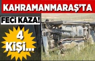 Kahramanmaraş'ta feci kaza! 4 kişi...
