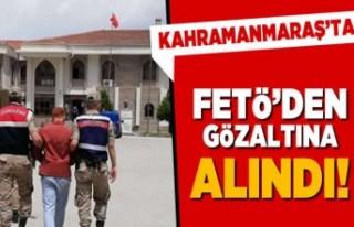 Kahramanmaraş'ta FETÖ'den gözaltına...