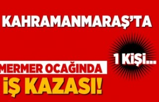 Kahramanmaraş'ta mermer ocağında iş kazası!...