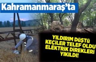 Kahramanmaraş'ta yıldırım düştü, elektrik...