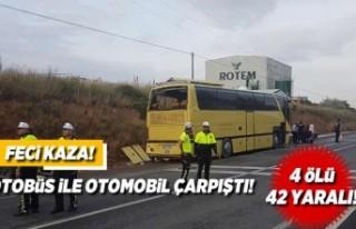 Otobüs ile otomobil çarpıştı! 4 ölü 42 yaralı!
