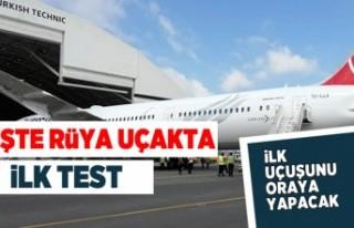 İşte rüya uçakta ilk test! İlk uçuşunu oraya...