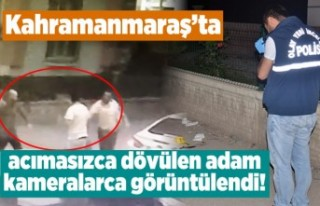 Kahramanmaraş'ta acımasızca dövülen adam...