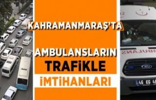 Kahramanmaraş'ta ambulansların trafikle imtihanı!