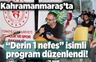 "Kahramanmaraş'ta ""Derin 1 nefes''..."