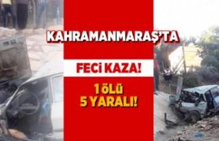 Kahramanmaraş'ta feci kaza! 1 Ölü 5 yaralı...