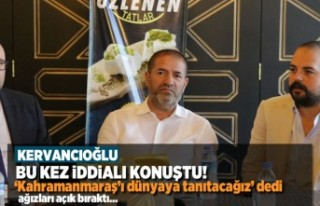 Kervancıoğlu iddialı konuştu 'Kahramanmaraş'ı...