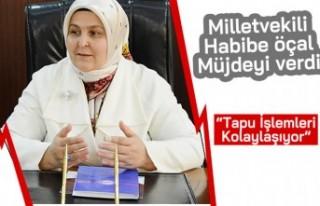 "Milletvekili Habibe Öçal Müjdeyi verdi: ""Tapu..."