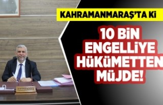 Kahramanmaraş'ta 10 bin engelliye Hükümetten...
