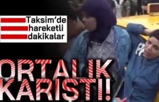 Taksim'de hareketli dakikalar! Ortalık karıştı!