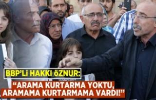 BBP'Lİ HAKKI ÖZNUR: ''Arama kurtarma...