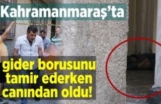 Kahramanmaraş'ta gider borusunu tamir ederken...