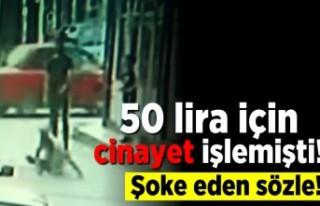50 Lira için cinayet işlemişti! Şoke eden sözler!