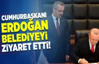 Cumhurbaşkanı Erdoğan Belediyeyi ziyaret etti!