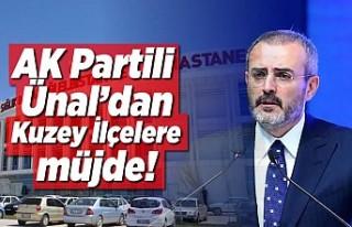 AK Partili Ünal'dan Kuzey İlçelere müjde!...