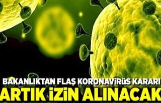 Bakanlıktan flaş koronavirüs kararı artık izin...