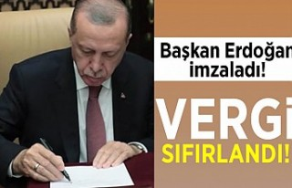 Başkan Erdoğan İmzaladı! Vergi sıfırlandı!