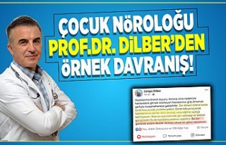 Çocuk Nöroloğu Prof.Dr.Dilber'den örnek davranış!