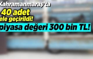 Kahramanmaraş'ta 40 adet ele geçirildi, piyasa...