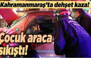 Kahramanmaraş'ta dehşet kaza! Çocuk araca...