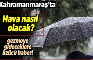 Kahramanmaraş'ta hava nasıl olacak!