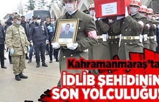 Kahramanmaraş'ta İdlib şehidinin son yoluculuğu!