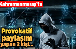 Kahramanmaraş'ta provokatif paylaşım yapan...