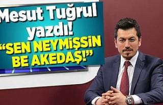 Mesut Tuğrul yazdı!: ''Sen neymişsin...