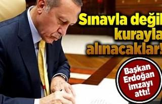 Sınavla değil kurayla alıcaklar! Başkan Erdoğan...