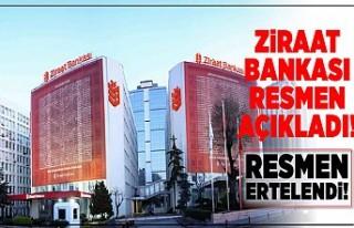 Ziraat Bankası resmen duyurdu! Resmen ertelendi!