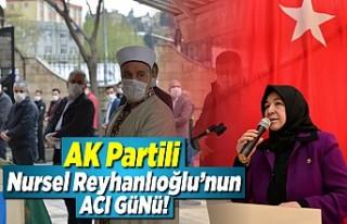 AK Partili Reyhanlıoğlu'nun acı günü!