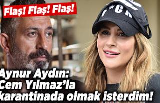Aynur Aydın: Cem Yılmaz'la karantinada olmak...