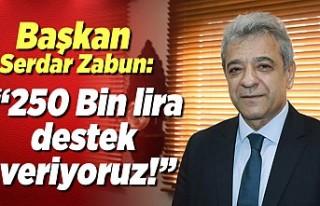 Başkan Serdar Zabun: ''250 bin lira destek...
