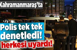 Kahramanamaraş'ta polis tek tek inceledi! herkesi...