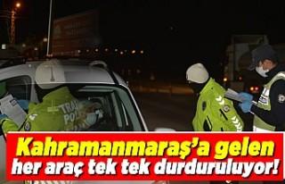 Kahramanmaraş'a gelen her araç tek tek durduruluyor!