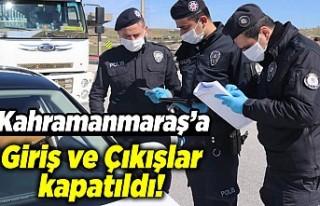 Kahramanmaraş'a giriş çıkışlar kapatıldı!