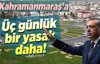 Kahramanmaraş'a üç günlük bir yasak daha!