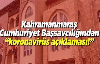 Kahramanmaraş Cumhuriyet Başsavcılığından ''Koronavirüs...