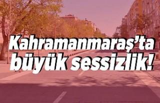 Kahramanmaraş'ta büyük sessizlik!