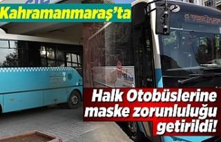 Kahramanmaraş'ta halk otobüslerinde zorunluluk...