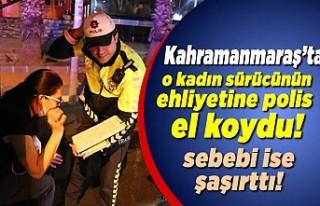 Kahramanmaraş'ta polis ekipleri o kadın sürücünün...